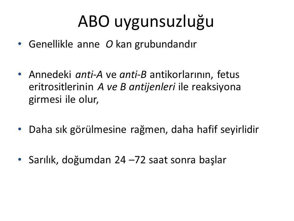 ABO uygunsuzluğu Genellikle anne O kan grubundandır Annedeki anti-A ve anti-B antikorlarının, fetus eritrositlerinin A ve B antijenleri ile reaksiyona
