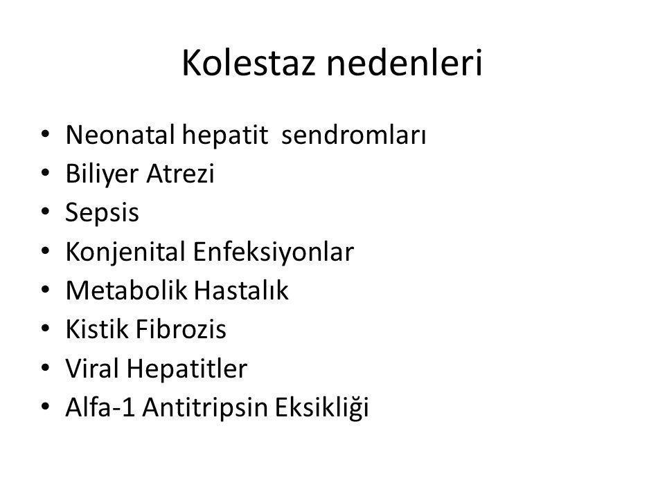 Kolestaz nedenleri Neonatal hepatit sendromları Biliyer Atrezi Sepsis Konjenital Enfeksiyonlar Metabolik Hastalık Kistik Fibrozis Viral Hepatitler Alf