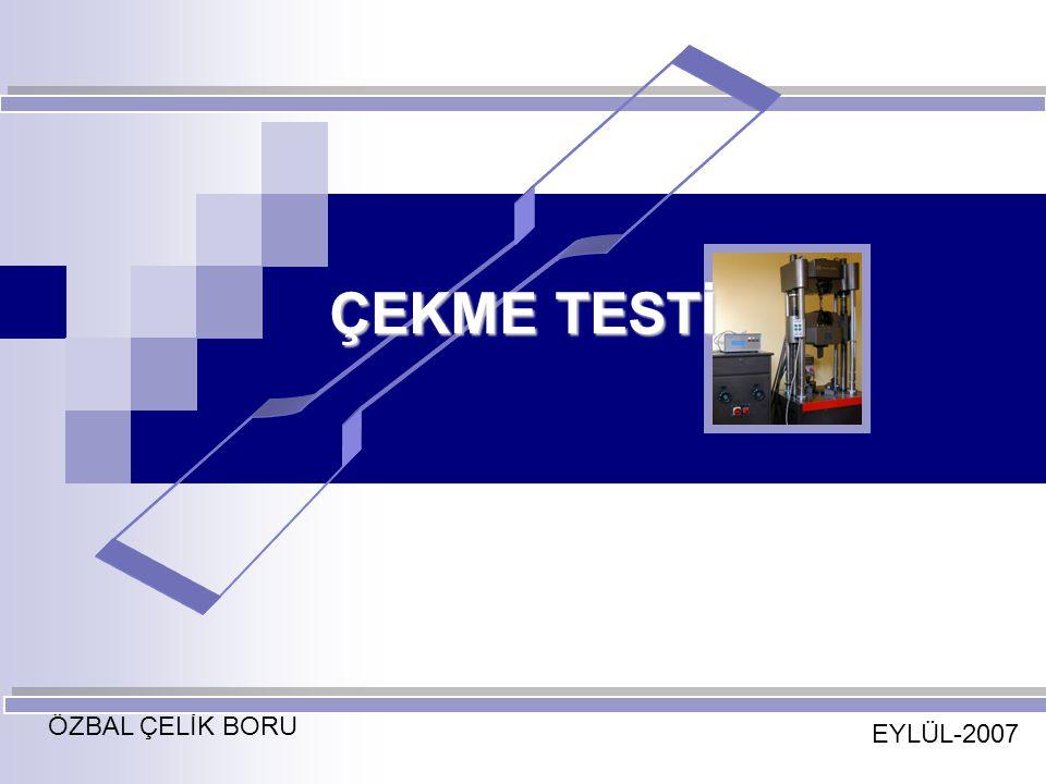 EYLÜL-2007 ÖZBAL ÇELİK BORU ÇEKME DENEYİ Çekme Deneyinde ilk aşama standartlara uygun deney numunesinin hazırlanmasıdır.