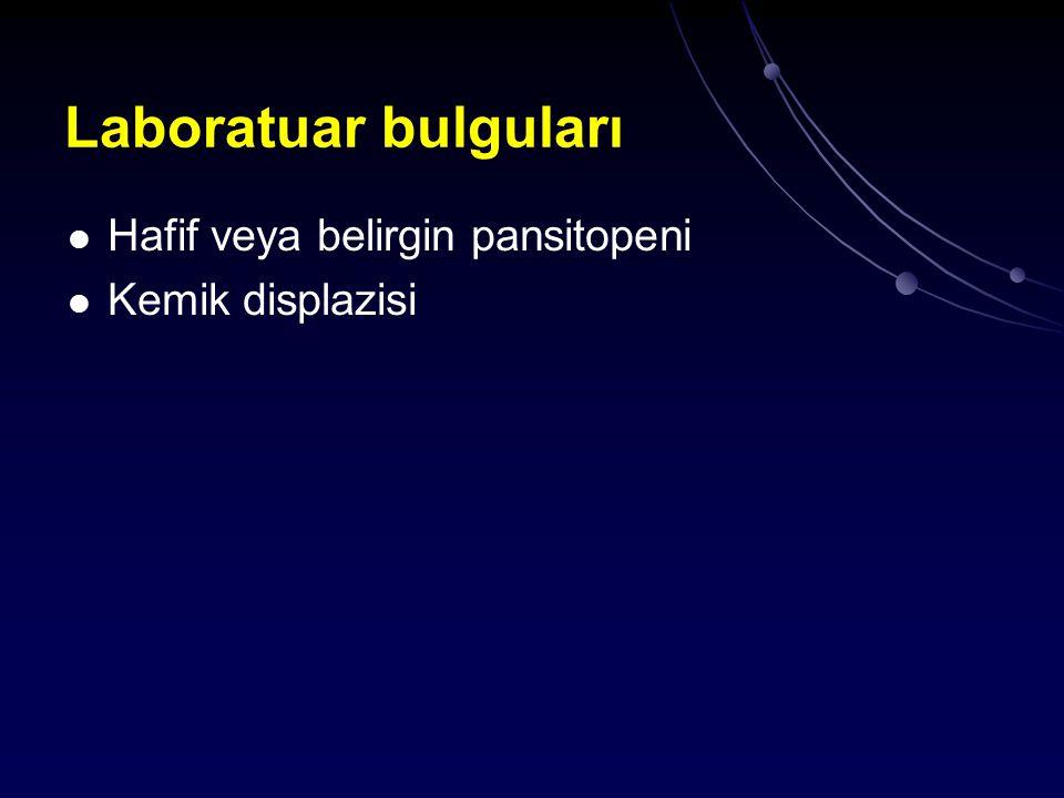 Laboratuar bulguları Hafif veya belirgin pansitopeni Kemik displazisi
