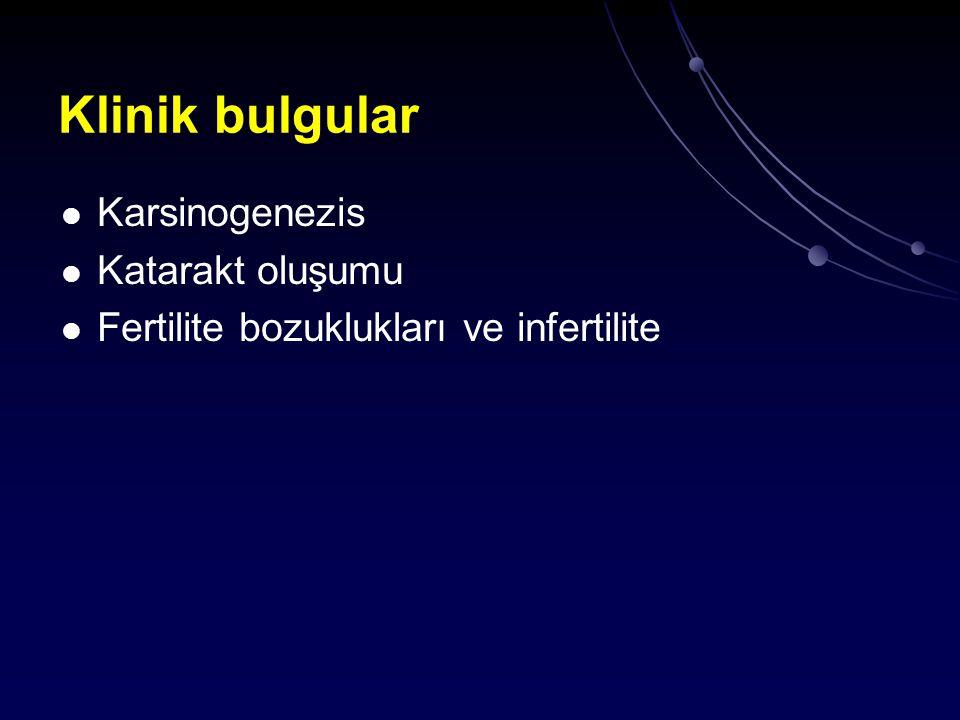 Klinik bulgular Karsinogenezis Katarakt oluşumu Fertilite bozuklukları ve infertilite