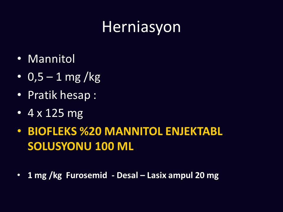 Mannitol 0,5 – 1 mg /kg Pratik hesap : 4 x 125 mg BIOFLEKS %20 MANNITOL ENJEKTABL SOLUSYONU 100 ML 1 mg /kg Furosemid - Desal – Lasix ampul 20 mg