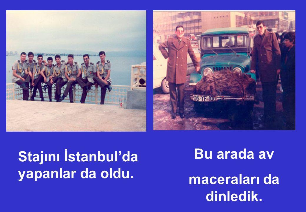 Stajını İstanbul'da yapanlar da oldu. Bu arada av maceraları da dinledik.