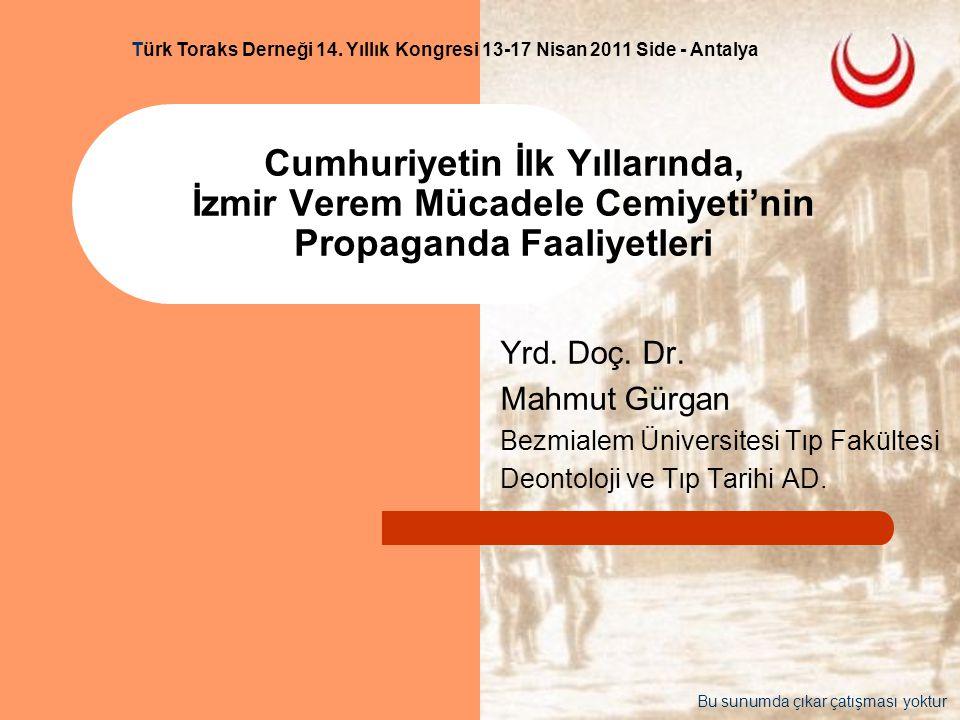 Türk Toraks Derneği 14. Yıllık Kongresi 13-17 Nisan 2011 Side - Antalya Cumhuriyetin İlk Yıllarında, İzmir Verem Mücadele Cemiyeti'nin Propaganda Faal