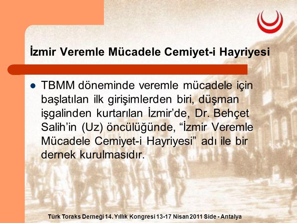 Türk Toraks Derneği 14. Yıllık Kongresi 13-17 Nisan 2011 Side - Antalya İzmir Veremle Mücadele Cemiyet-i Hayriyesi TBMM döneminde veremle mücadele içi