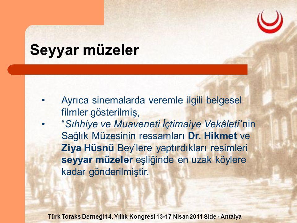 Türk Toraks Derneği 14. Yıllık Kongresi 13-17 Nisan 2011 Side - Antalya Seyyar müzeler Ayrıca sinemalarda veremle ilgili belgesel filmler gösterilmiş,