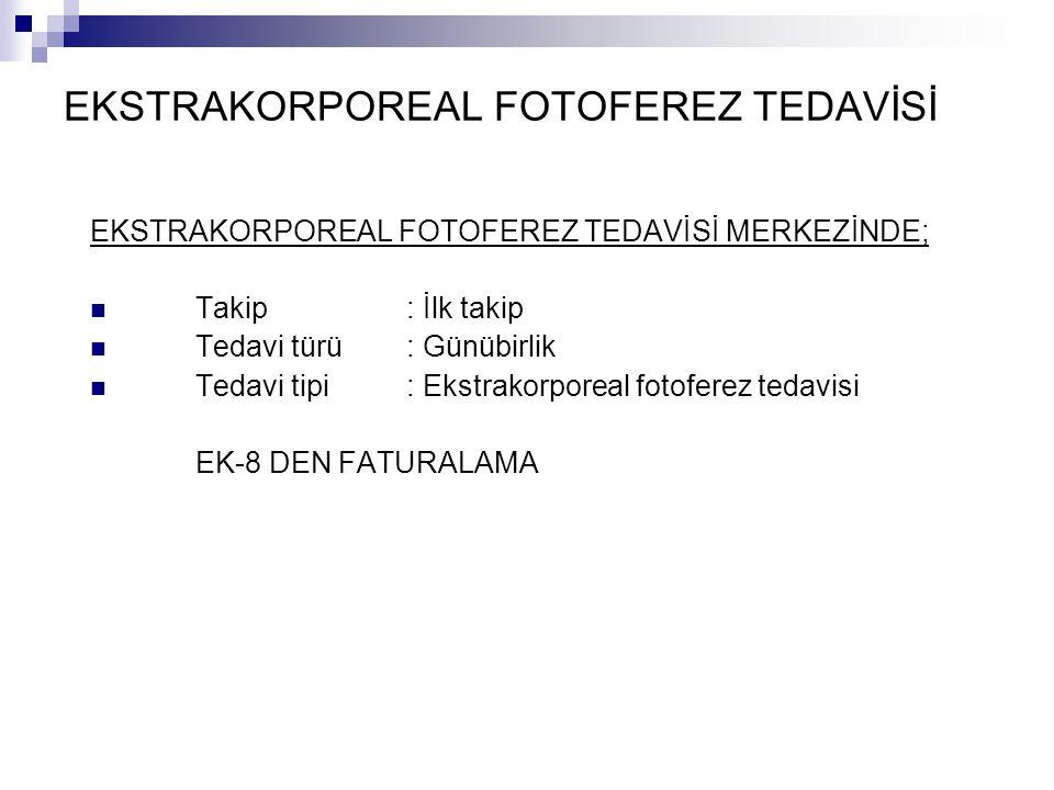 EKSTRAKORPOREAL FOTOFEREZ TEDAVİSİ EKSTRAKORPOREAL FOTOFEREZ TEDAVİSİ MERKEZİNDE; Takip: İlk takip Tedavi türü: Günübirlik Tedavi tipi: Ekstrakorporea