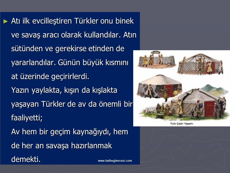 ► Geçim kaynağı genellikle hayvancılıktır. At ve koyun önemli yere sahiptir. Türk'ün yaşantısında at önemli bir yere sahiptir; www.tariheglencesi.com