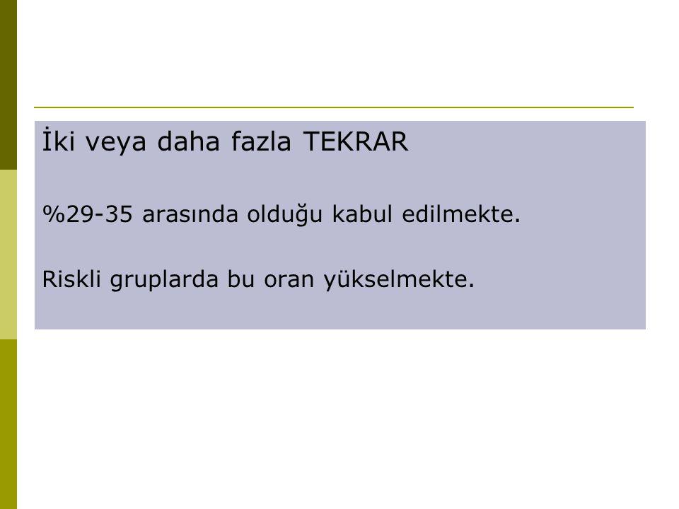 İki veya daha fazla TEKRAR %29-35 arasında olduğu kabul edilmekte.