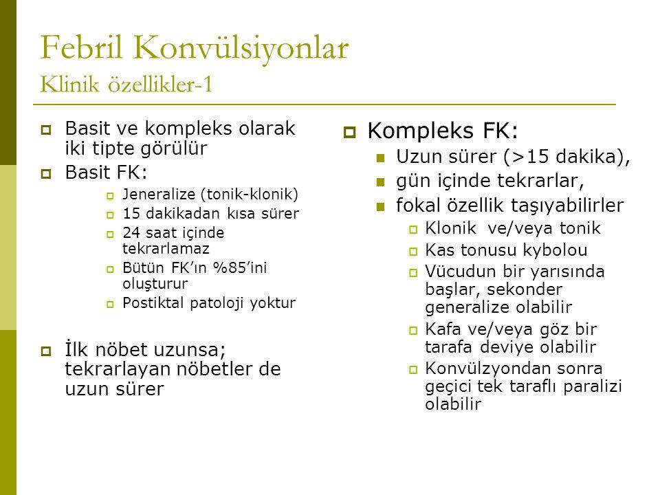 Febril Konvülsiyonlar Klinik özellikler-1  Basit ve kompleks olarak iki tipte görülür  Basit FK:  Jeneralize (tonik-klonik)  15 dakikadan kısa sür