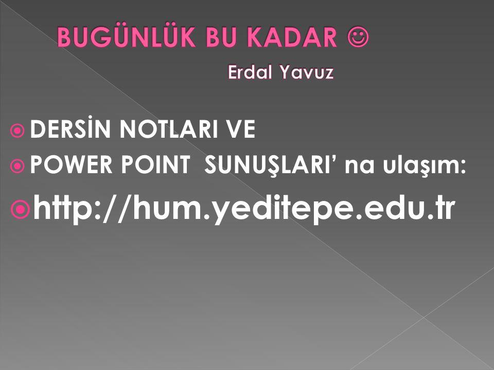  DERSİN NOTLARI VE  POWER POINT SUNUŞLARI' na ulaşım:  http://hum.yeditepe.edu.tr