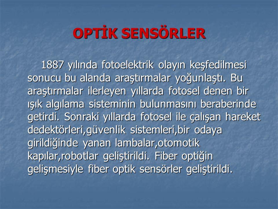 OPTİK SENSÖRLER 1887 yılında fotoelektrik olayın keşfedilmesi sonucu bu alanda araştırmalar yoğunlaştı.