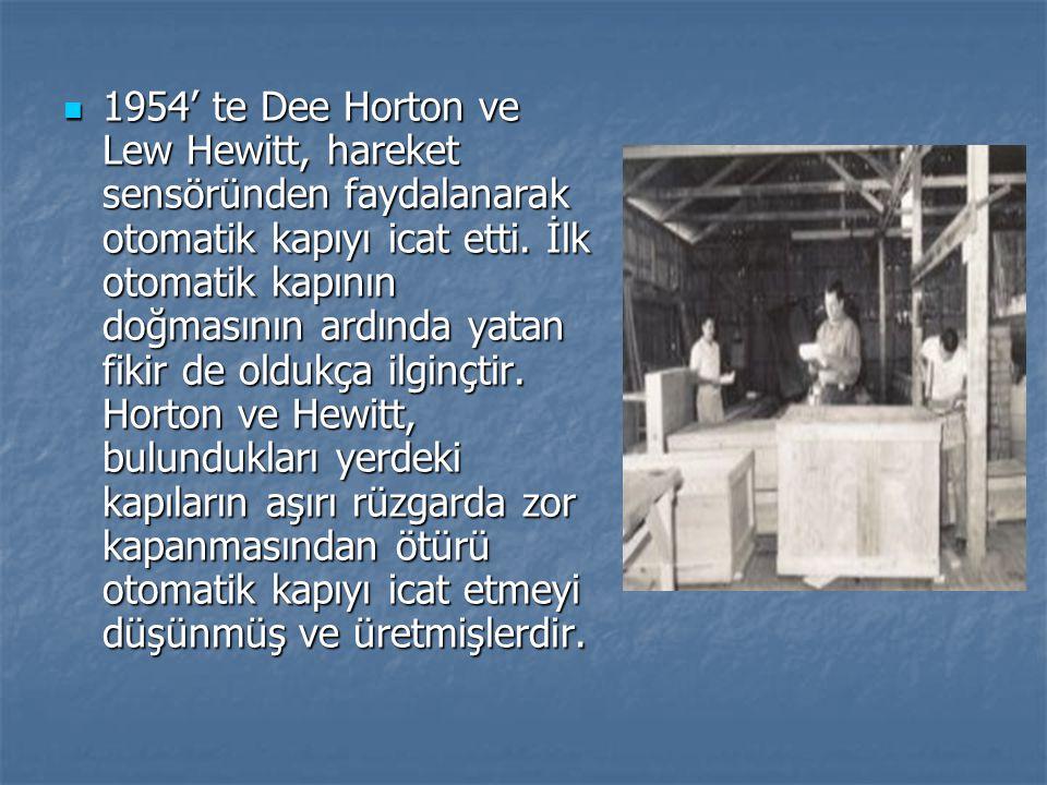 1954' te Dee Horton ve Lew Hewitt, hareket sensöründen faydalanarak otomatik kapıyı icat etti. İlk otomatik kapının doğmasının ardında yatan fikir de