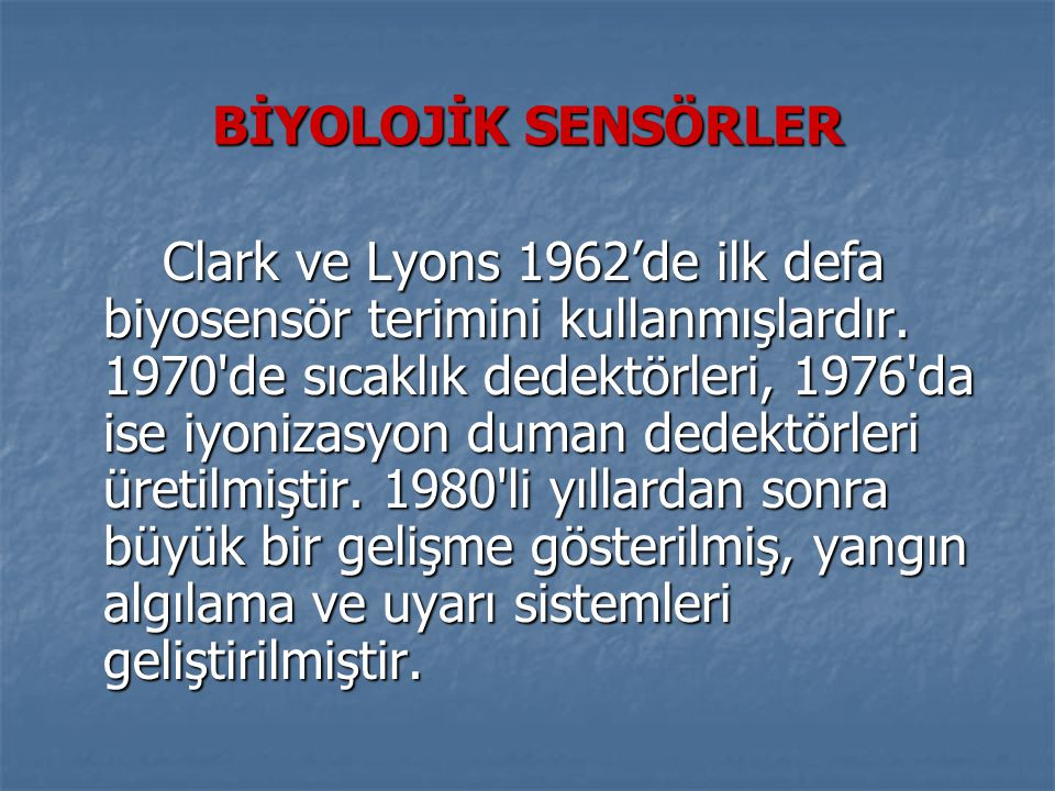 BİYOLOJİK SENSÖRLER Clark ve Lyons 1962'de ilk defa biyosensör terimini kullanmışlardır. 1970'de sıcaklık dedektörleri, 1976'da ise iyonizasyon duman