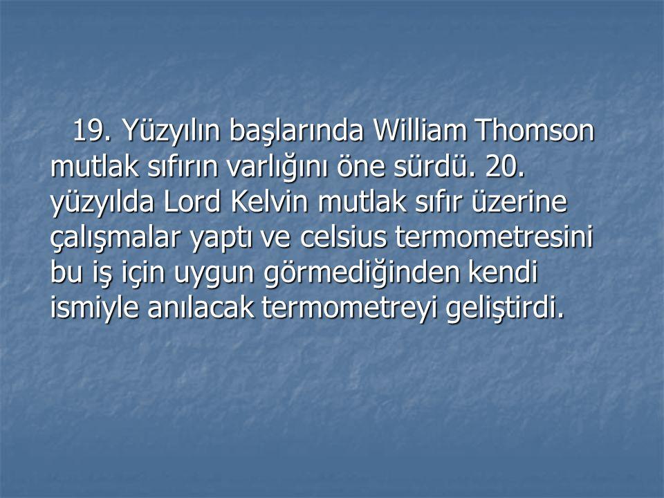 19. Yüzyılın başlarında William Thomson mutlak sıfırın varlığını öne sürdü. 20. yüzyılda Lord Kelvin mutlak sıfır üzerine çalışmalar yaptı ve celsius