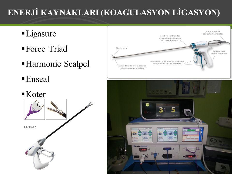 ENERJİ KAYNAKLARI (KOAGULASYON LİGASYON)  Ligasure  Force Triad  Harmonic Scalpel  Enseal  Koter