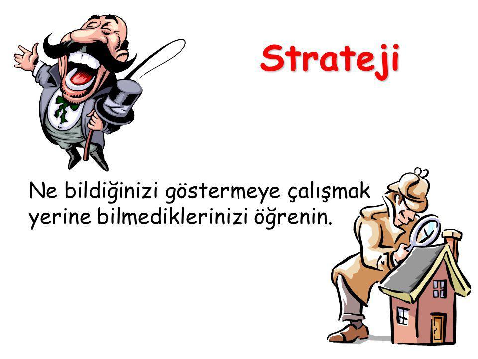 Strateji Ne bildiğinizi göstermeye çalışmak yerine bilmediklerinizi öğrenin.