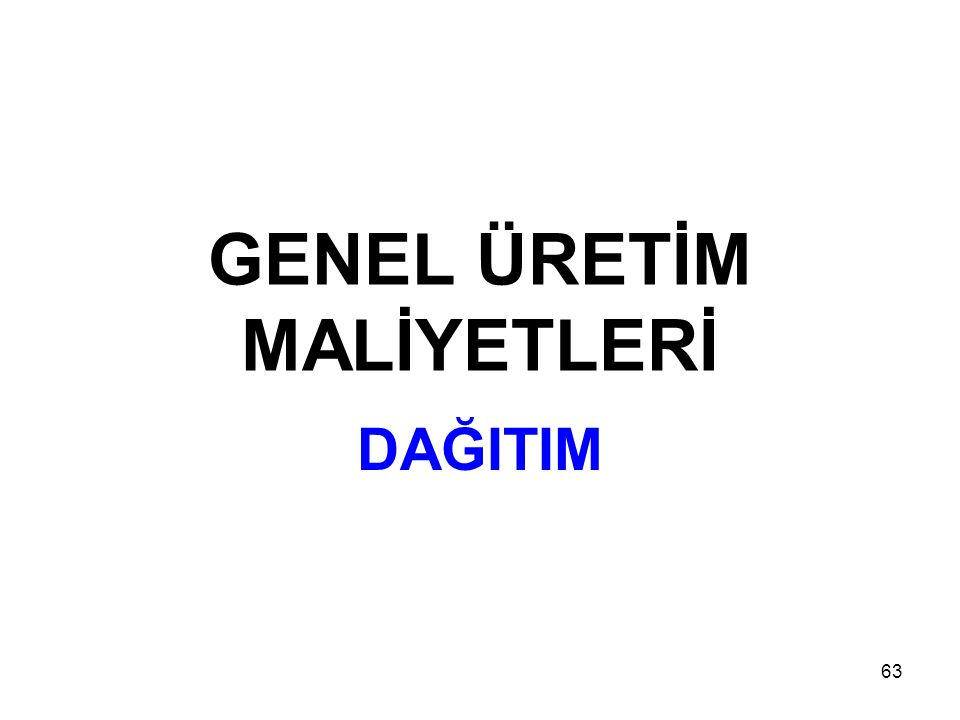 63 GENEL ÜRETİM MALİYETLERİ DAĞITIM