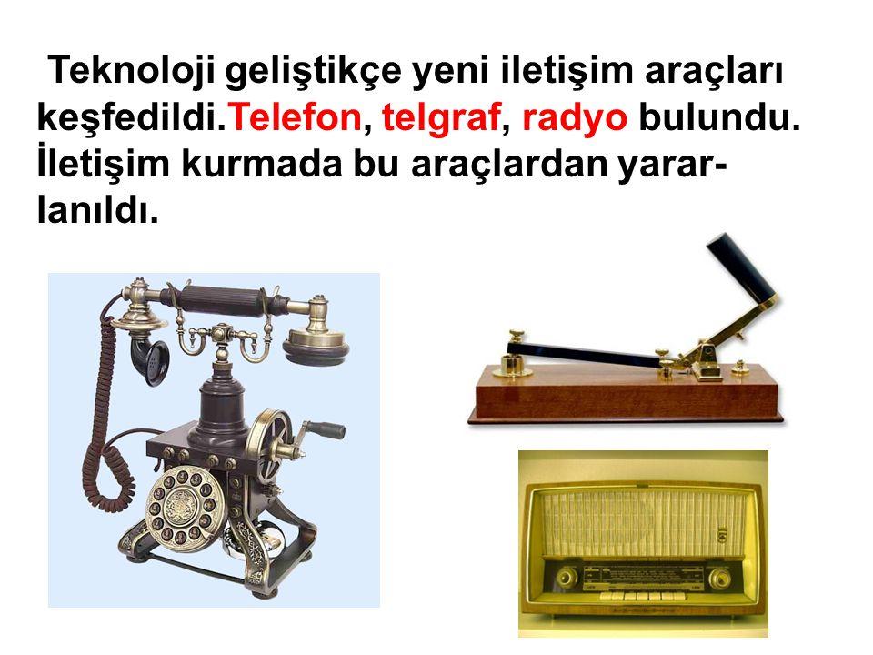 Bilim ve teknoloji geliştikçe iletişim araçları da gelişti.