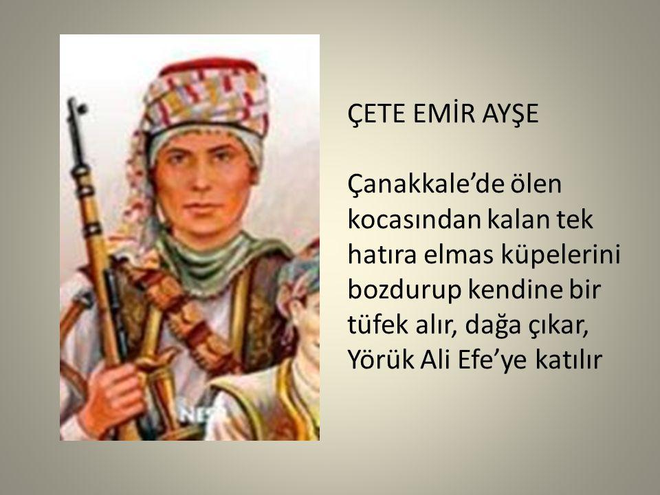 ÇETE EMİR AYŞE Çanakkale'de ölen kocasından kalan tek hatıra elmas küpelerini bozdurup kendine bir tüfek alır, dağa çıkar, Yörük Ali Efe'ye katılır