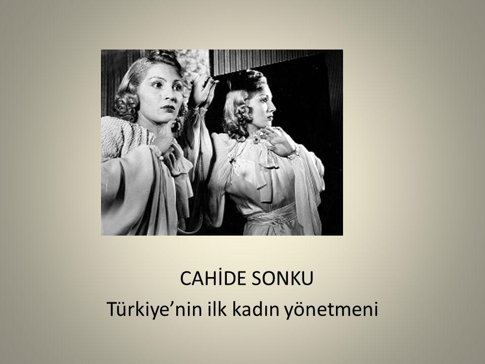 CAHİDE SONKU Türkiye'nin ilk kadın yönetmeni