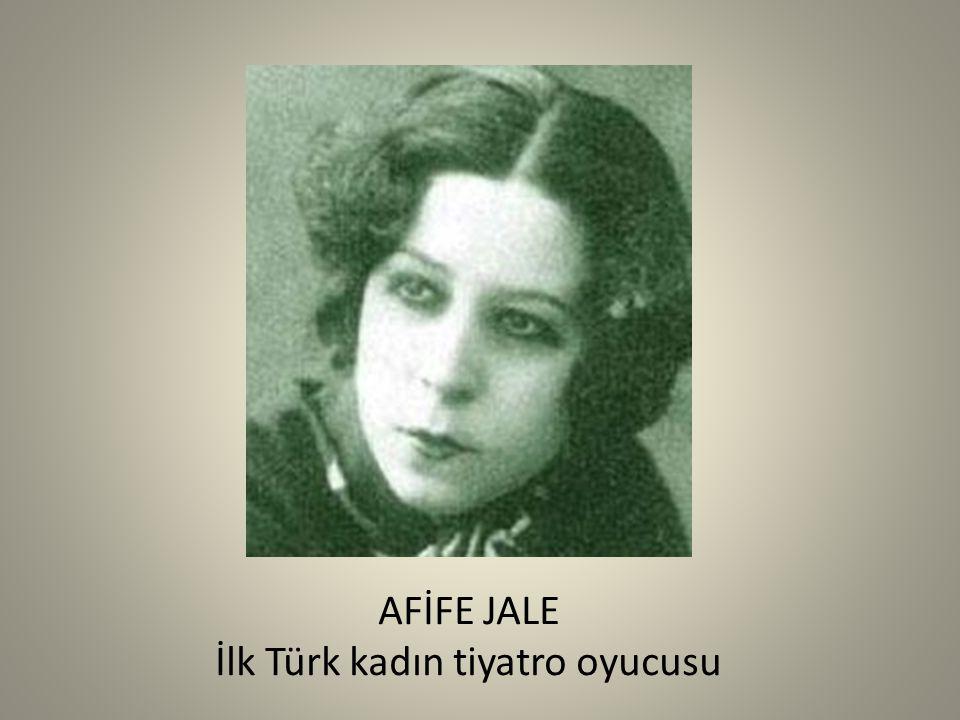 AFİFE JALE İlk Türk kadın tiyatro oyucusu