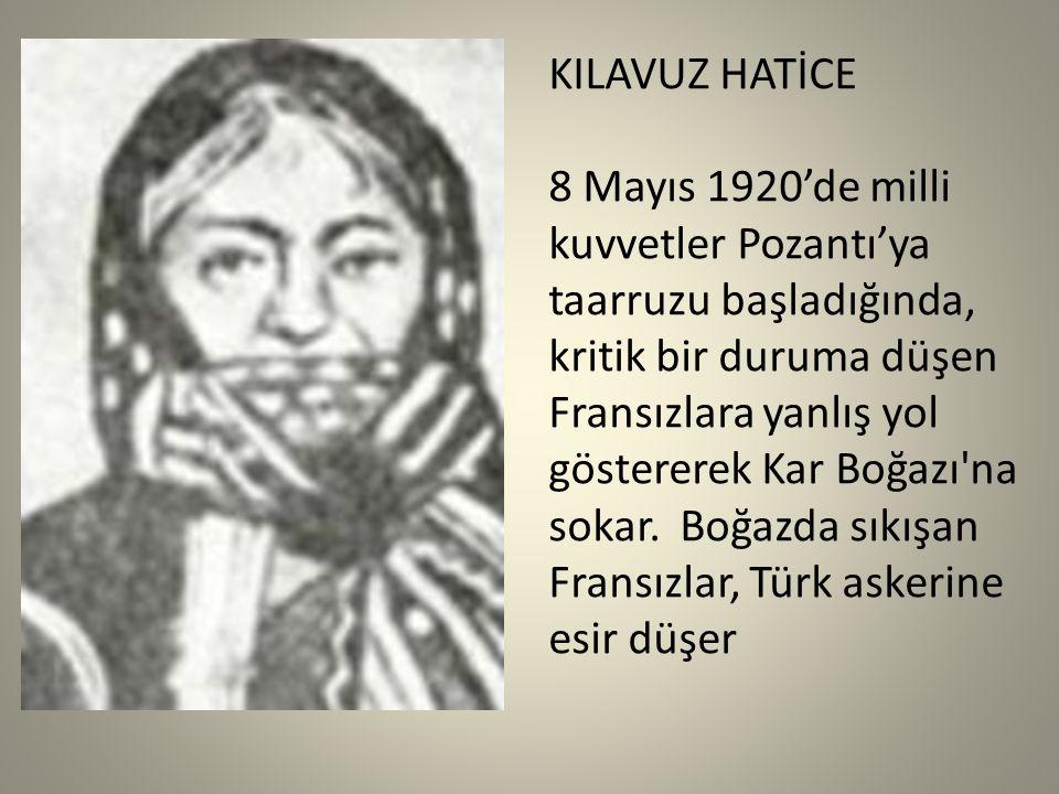 KILAVUZ HATİCE 8 Mayıs 1920'de milli kuvvetler Pozantı'ya taarruzu başladığında, kritik bir duruma düşen Fransızlara yanlış yol göstererek Kar Boğazı na sokar.