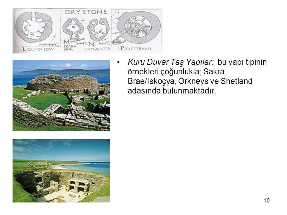 10 Kuru Duvar Taş Yapılar: bu yapı tipinin örnekleri çoğunlukla; Sakra Brae/İskoçya, Orkneys ve Shetland adasında bulunmaktadır.