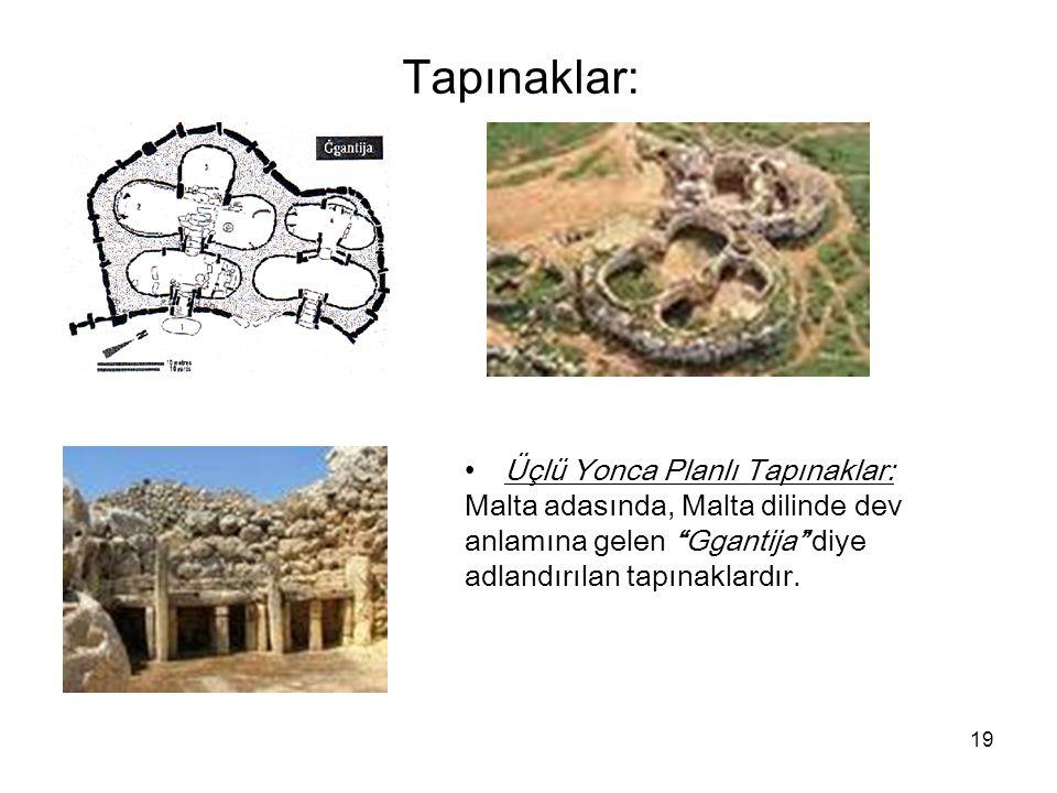 """19 Tapınaklar: Üçlü Yonca Planlı Tapınaklar: Malta adasında, Malta dilinde dev anlamına gelen """"Ggantija"""" diye adlandırılan tapınaklardır."""