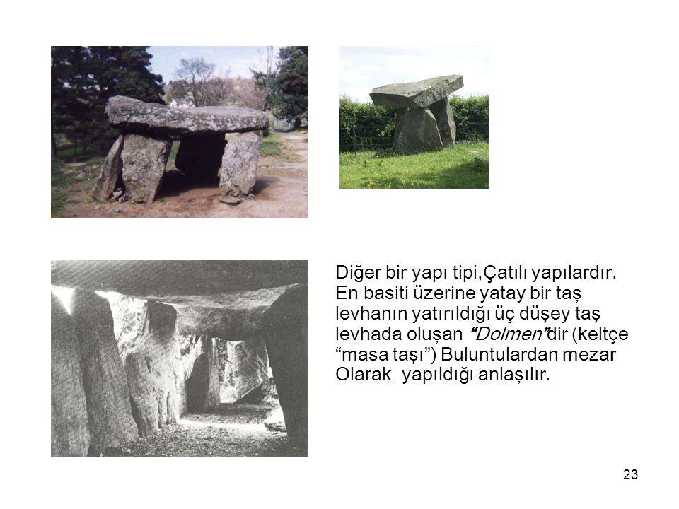 """23 Diğer bir yapı tipi,Çatılı yapılardır. En basiti üzerine yatay bir taş levhanın yatırıldığı üç düşey taş levhada oluşan """"Dolmen""""dir (keltçe """"masa t"""