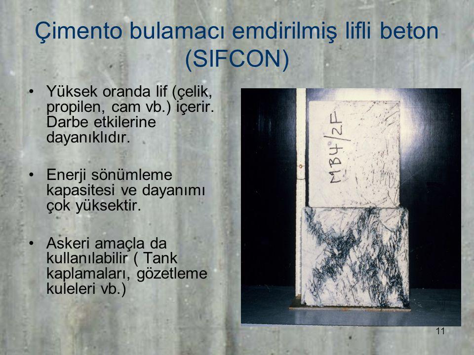 11 Çimento bulamacı emdirilmiş lifli beton (SIFCON) Yüksek oranda lif (çelik, propilen, cam vb.) içerir.