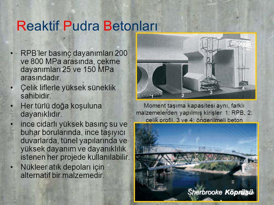 12 Reaktif Pudra Betonları RPB'ler basınç dayanımları 200 ve 800 MPa arasında, çekme dayanımları 25 ve 150 MPa arasındadır.