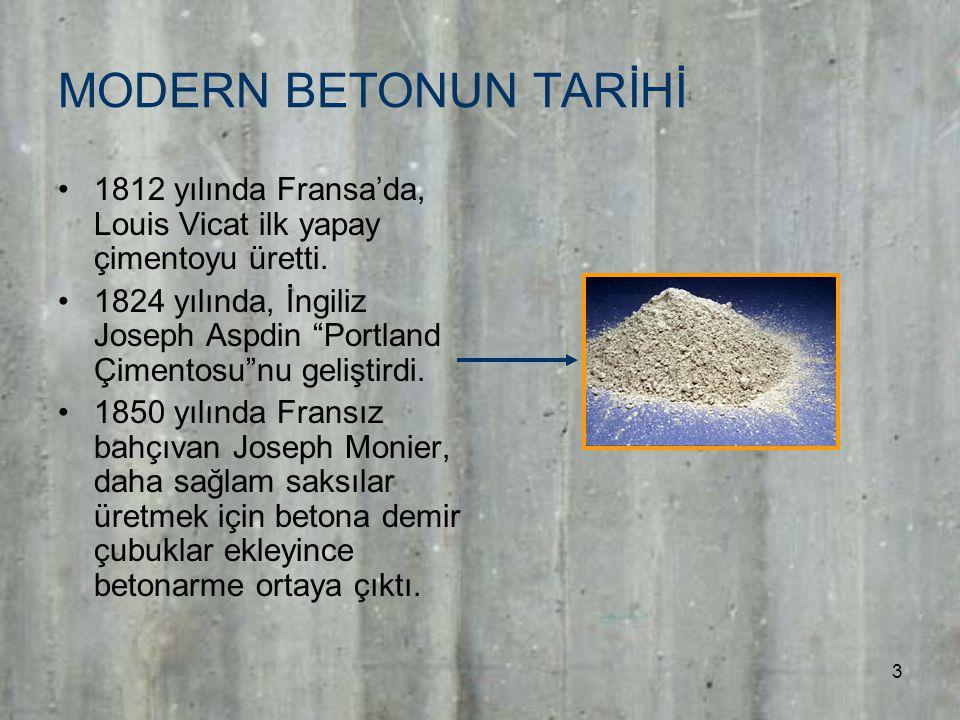 3 MODERN BETONUN TARİHİ 1812 yılında Fransa'da, Louis Vicat ilk yapay çimentoyu üretti.