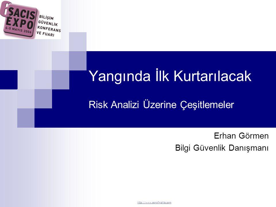 Yangında İlk Kurtarılacak Risk Analizi Üzerine Çeşitlemeler Erhan Görmen Bilgi Güvenlik Danışmanı http://www.sonofnights.com