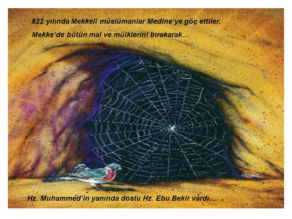 622 yılında Mekkeli müslümanlar Medine'ye göç ettiler. Mekke'de bütün mal ve mülklerini bırakarak… Hz. Muhammed'in yanında dostu Hz. Ebu Bekir vardı…