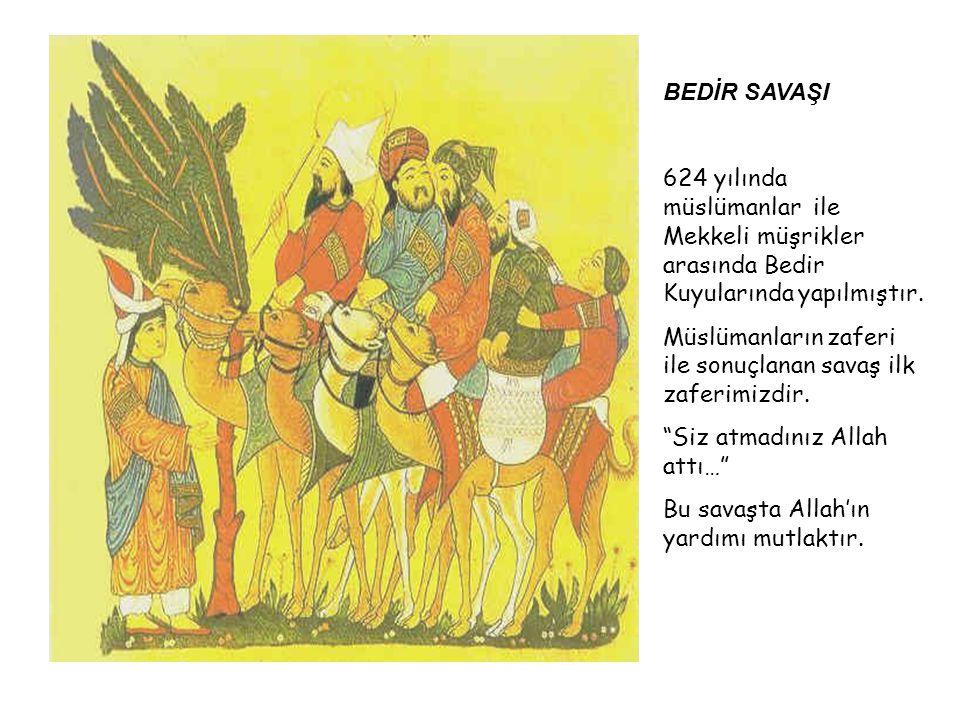 BEDİR SAVAŞI 624 yılında müslümanlar ile Mekkeli müşrikler arasında Bedir Kuyularında yapılmıştır. Müslümanların zaferi ile sonuçlanan savaş ilk zafer