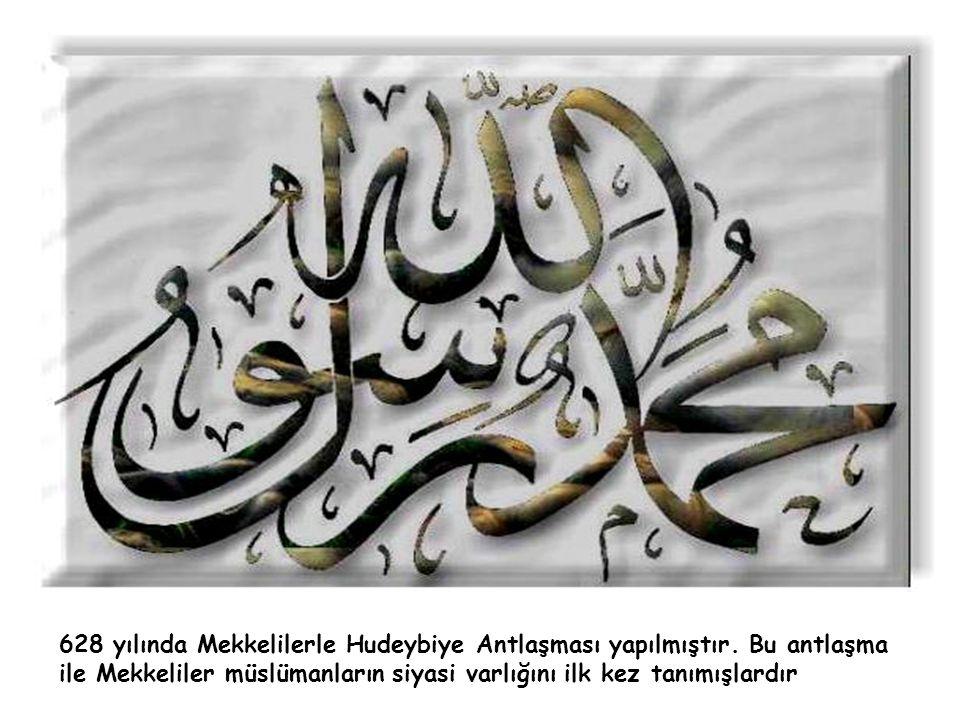 628 yılında Mekkelilerle Hudeybiye Antlaşması yapılmıştır. Bu antlaşma ile Mekkeliler müslümanların siyasi varlığını ilk kez tanımışlardır