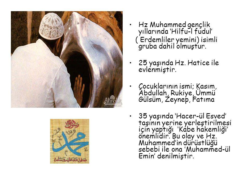 Hz Muhammed gençlik yıllarında 'Hilfu-l fudul' ( Erdemliler yemini) isimli gruba dahil olmuştur. 25 yaşında Hz. Hatice ile evlenmiştir. Çocuklarının i