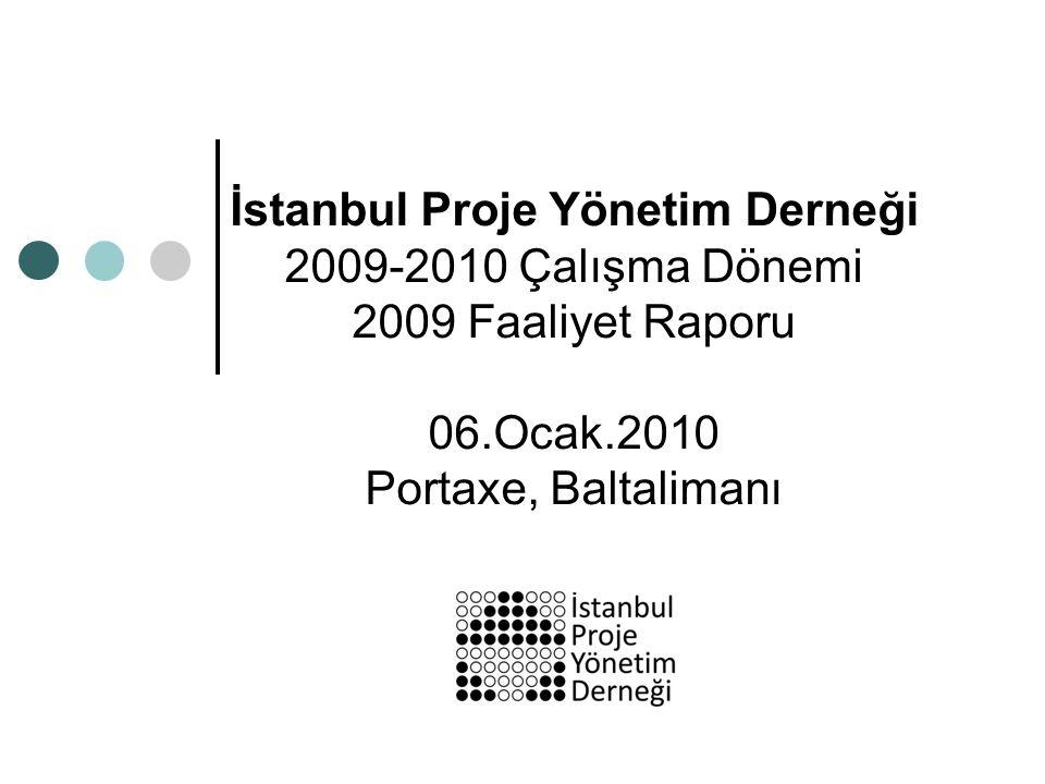 İstanbul Proje Yönetim Derneği 2009-2010 Çalışma Dönemi 2009 Faaliyet Raporu 06.Ocak.2010 Portaxe, Baltalimanı
