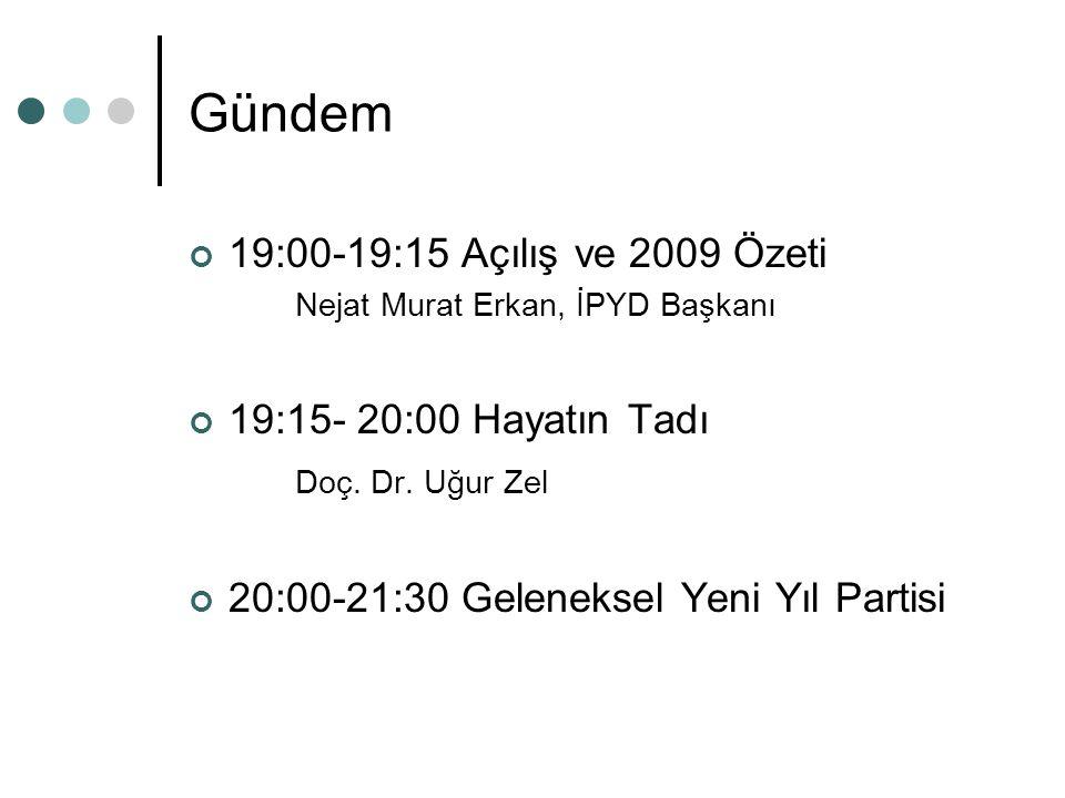 Gündem 19:00-19:15 Açılış ve 2009 Özeti Nejat Murat Erkan, İPYD Başkanı 19:15- 20:00 Hayatın Tadı Doç.