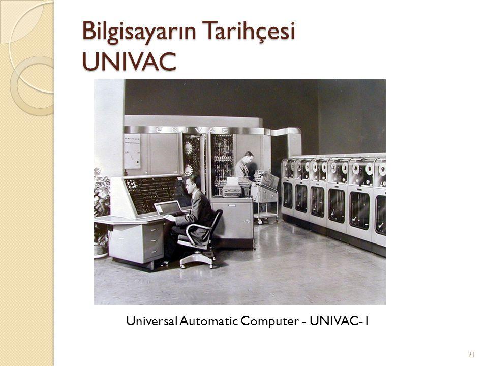 Bilgisayarın Tarihçesi UNIVAC 21 Universal Automatic Computer - UNIVAC-1