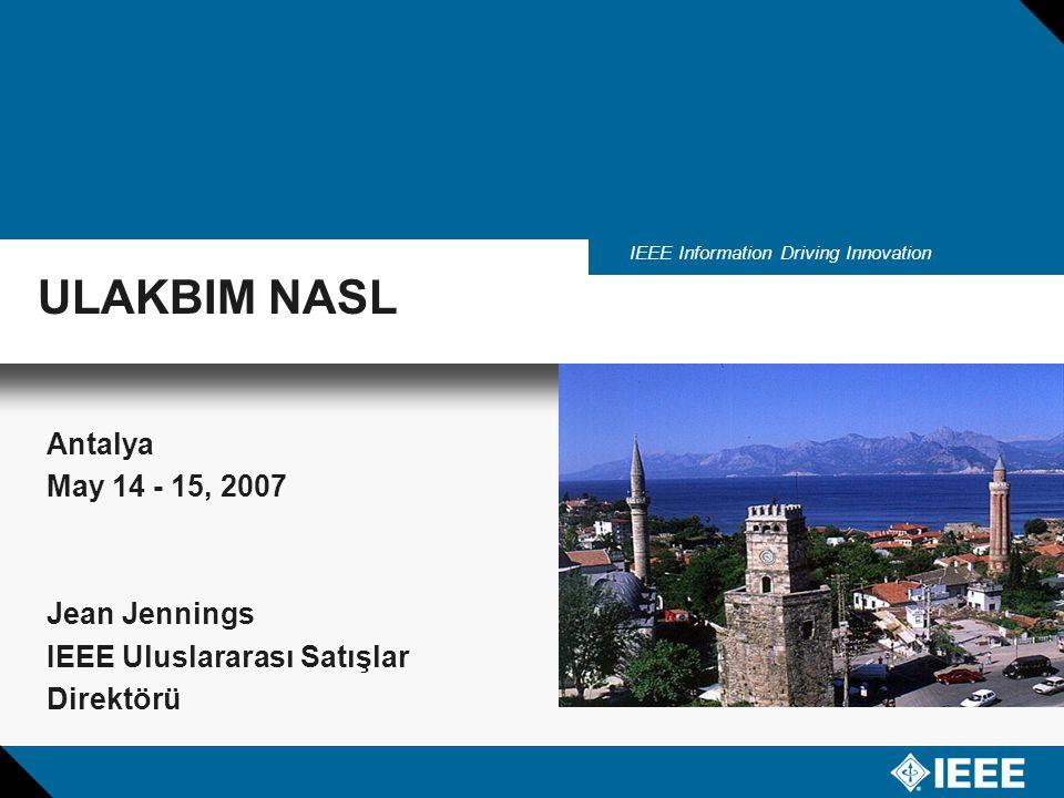 IEEE Information Driving Innovation Antalya May 14 - 15, 2007 Jean Jennings IEEE Uluslararası Satışlar Direktörü ULAKBIM NASL