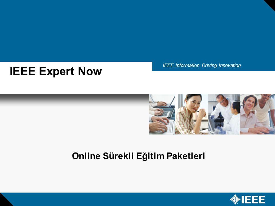 IEEE Information Driving Innovation IEEE Expert Now Online Sürekli Eğitim Paketleri