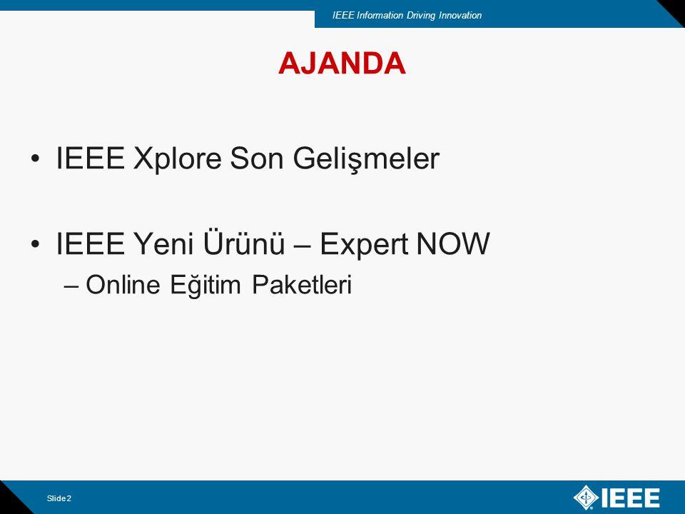 IEEE Information Driving Innovation Slide 2 AJANDA IEEE Xplore Son Gelişmeler IEEE Yeni Ürünü – Expert NOW –Online Eğitim Paketleri