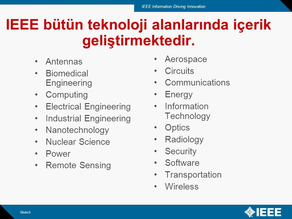 IEEE Information Driving Innovation Slide 5 IEEE bütün teknoloji alanlarında içerik geliştirmektedir.
