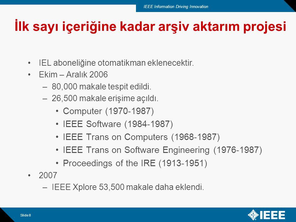 IEEE Information Driving Innovation Slide 8 İlk sayı içeriğine kadar arşiv aktarım projesi IEL aboneliğine otomatikman eklenecektir.