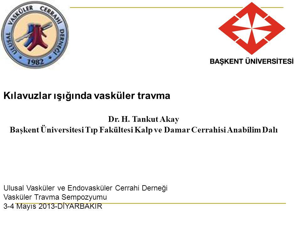 Kılavuzlar ışığında vasküler travma Dr. H. Tankut Akay Başkent Üniversitesi Tıp Fakültesi Kalp ve Damar Cerrahisi Anabilim Dalı Ulusal Vasküler ve End