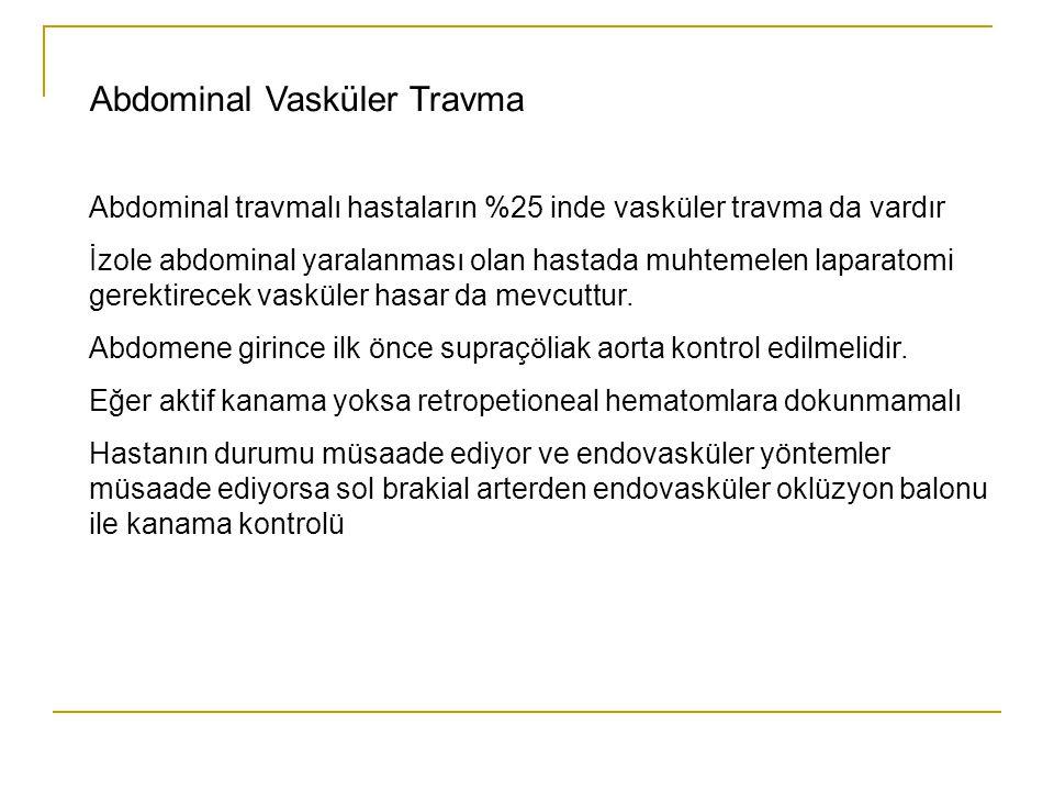 Abdominal Vasküler Travma Abdominal travmalı hastaların %25 inde vasküler travma da vardır İzole abdominal yaralanması olan hastada muhtemelen laparat