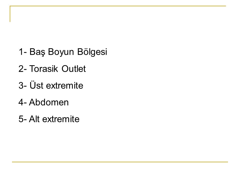 1- Baş Boyun Bölgesi 2- Torasik Outlet 3- Üst extremite 4- Abdomen 5- Alt extremite
