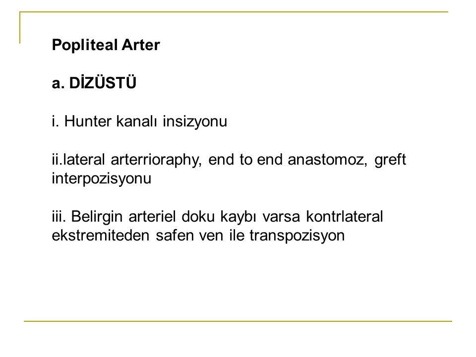 Popliteal Arter a. DİZÜSTÜ i. Hunter kanalı insizyonu ii.lateral arterrioraphy, end to end anastomoz, greft interpozisyonu iii. Belirgin arteriel doku